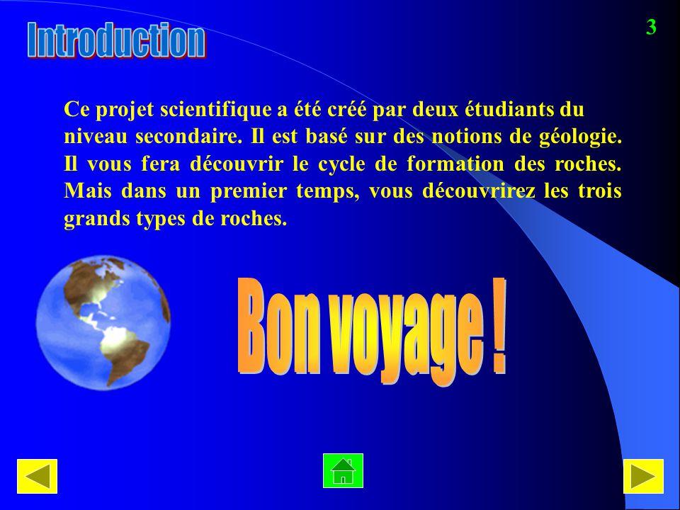 Ce projet scientifique a été créé par deux étudiants du niveau secondaire. Il est basé sur des notions de géologie. Il vous fera découvrir le cycle de