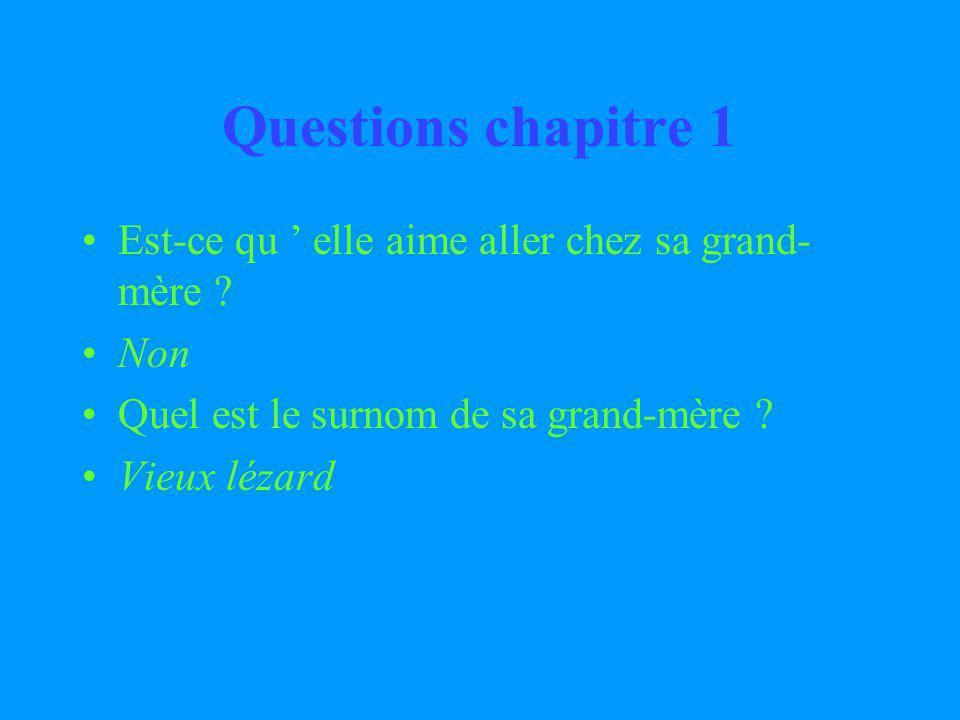 Questions chapitre 1 Est-ce qu elle aime aller chez sa grand- mère .