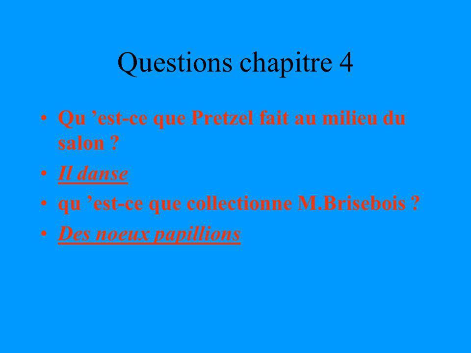 Questions chapitre 4 Qu est-ce que Pretzel fait au milieu du salon .