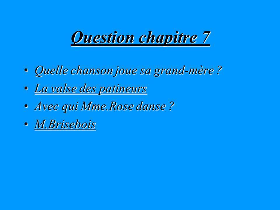 Question chapitre 7 Quelle chanson joue sa grand-mère ?Quelle chanson joue sa grand-mère .