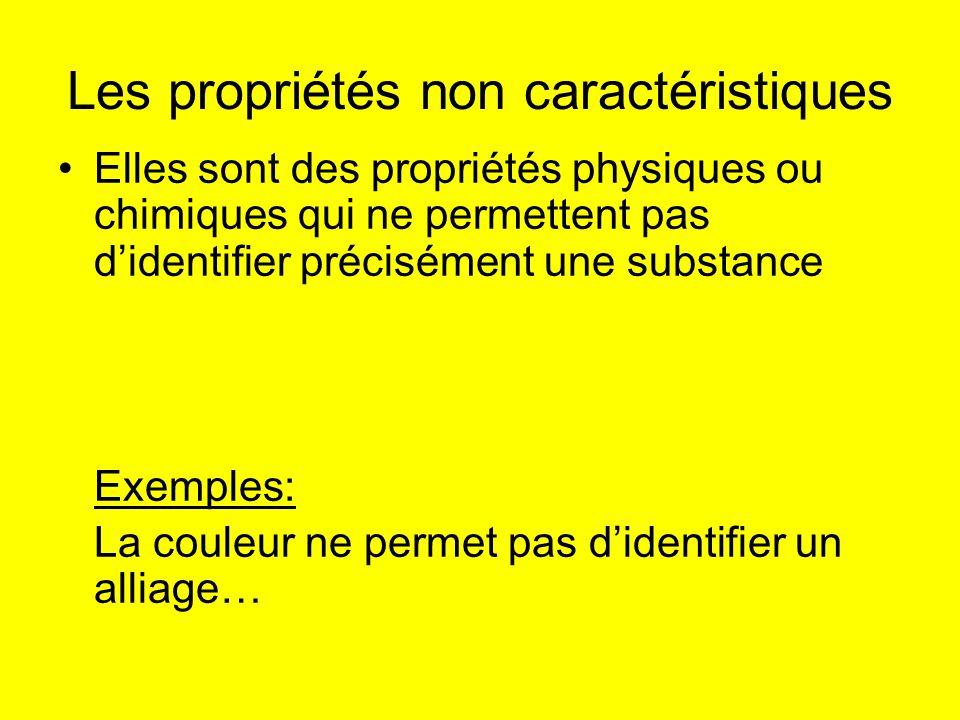 Les propriétés non caractéristiques Elles sont des propriétés physiques ou chimiques qui ne permettent pas didentifier précisément une substance Exemp