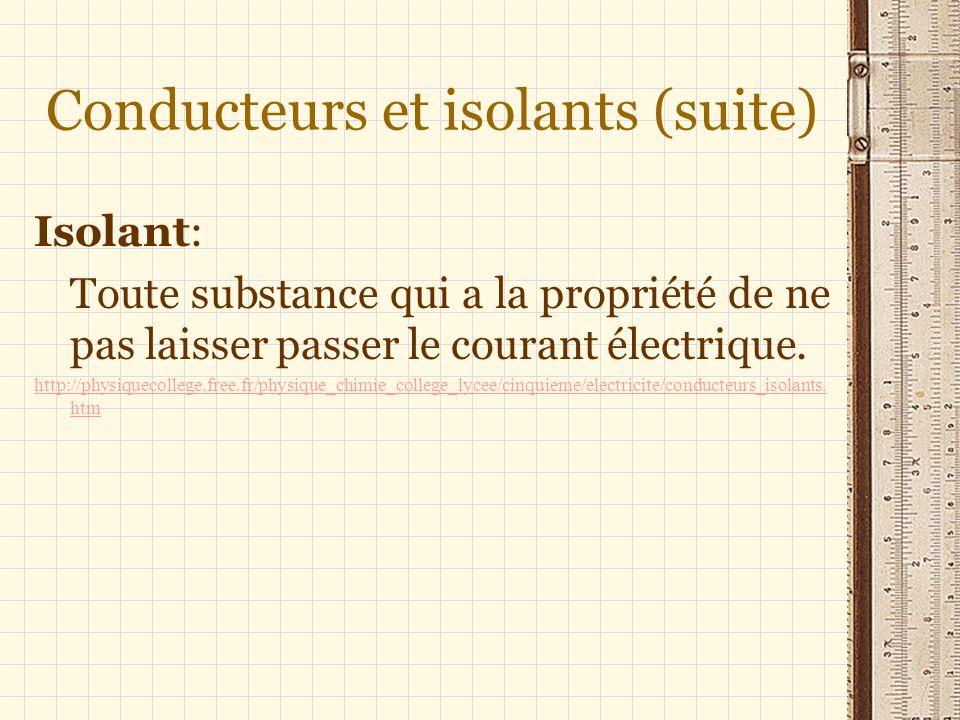 Conducteurs et isolants (suite) Isolant: Toute substance qui a la propriété de ne pas laisser passer le courant électrique. http://physiquecollege.fre