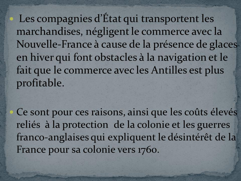 Les compagnies dÉtat qui transportent les marchandises, négligent le commerce avec la Nouvelle-France à cause de la présence de glaces en hiver qui fo
