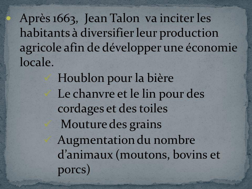 Après 1663, Jean Talon va inciter les habitants à diversifier leur production agricole afin de développer une économie locale. Houblon pour la bière L