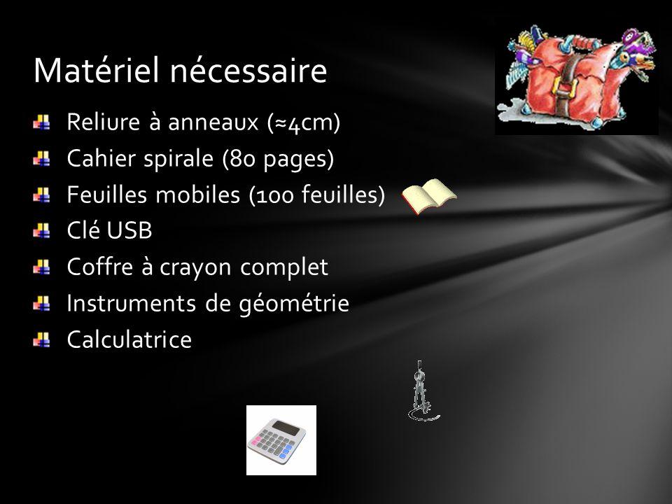 Reliure à anneaux (4cm) Cahier spirale (80 pages) Feuilles mobiles (100 feuilles) Clé USB Coffre à crayon complet Instruments de géométrie Calculatrice Matériel nécessaire