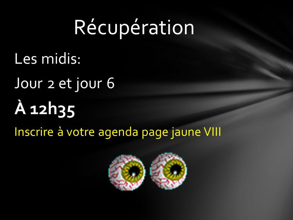 Les midis: Jour 2 et jour 6 À 12h35 Inscrire à votre agenda page jaune VIII Récupération
