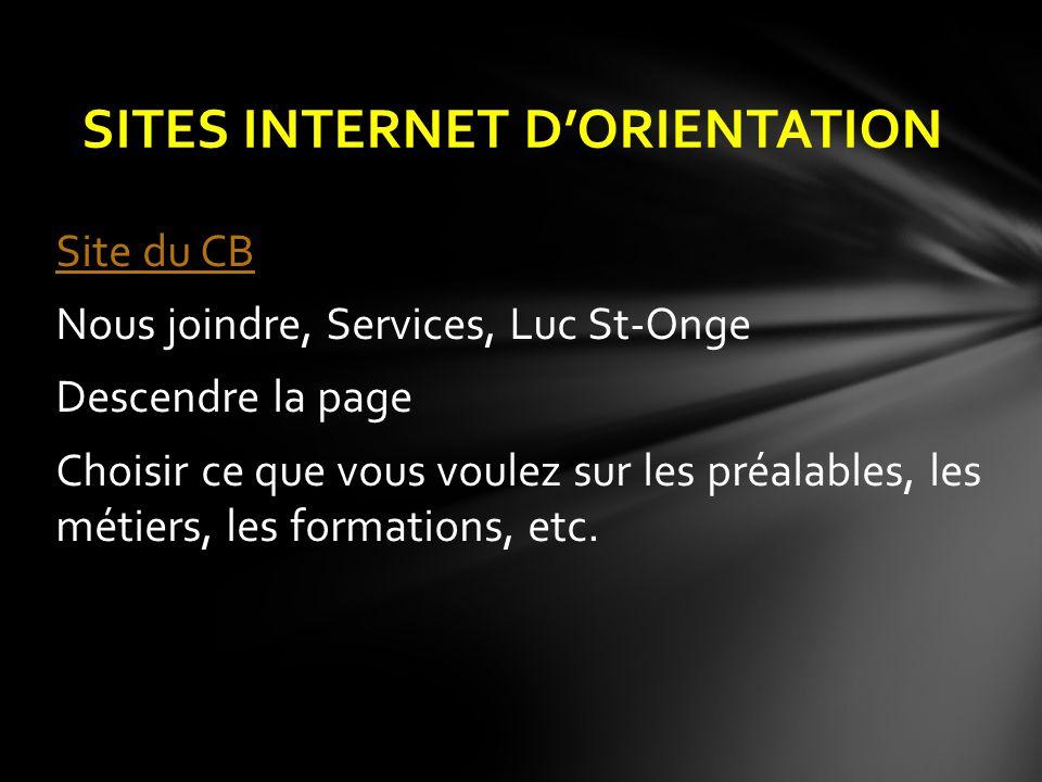 Site du CB Nous joindre, Services, Luc St-Onge Descendre la page Choisir ce que vous voulez sur les préalables, les métiers, les formations, etc. SITE