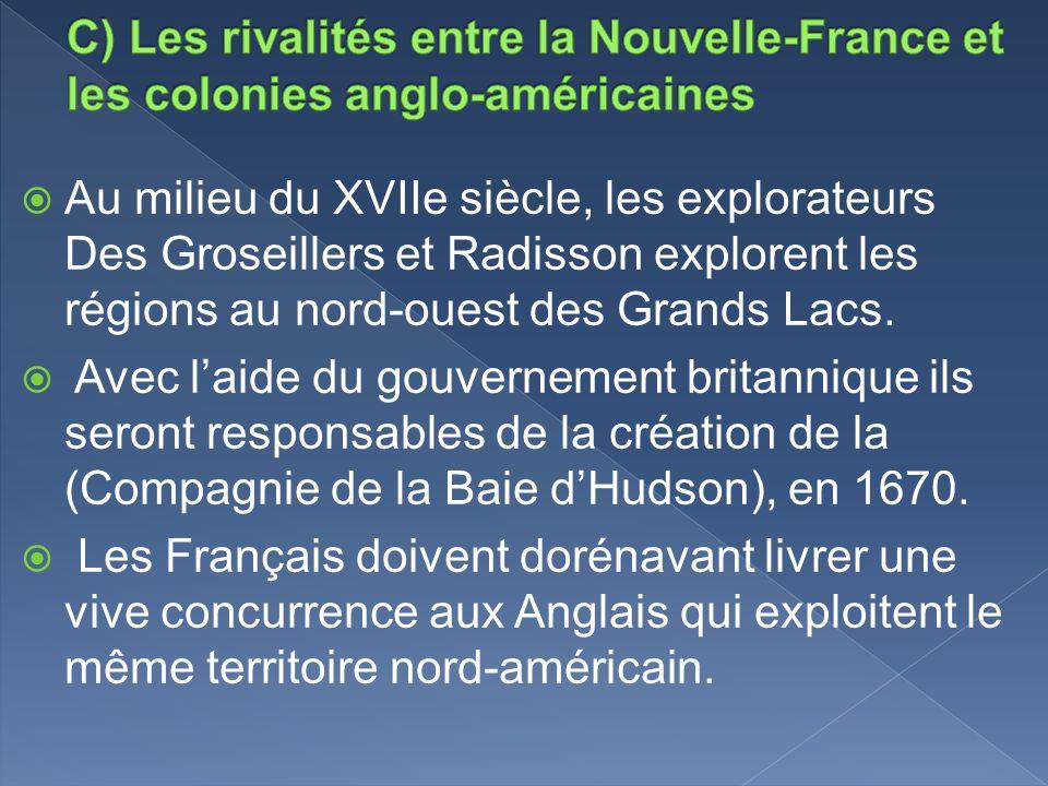 Au milieu du XVIIe siècle, les explorateurs Des Groseillers et Radisson explorent les régions au nord-ouest des Grands Lacs. Avec laide du gouvernemen