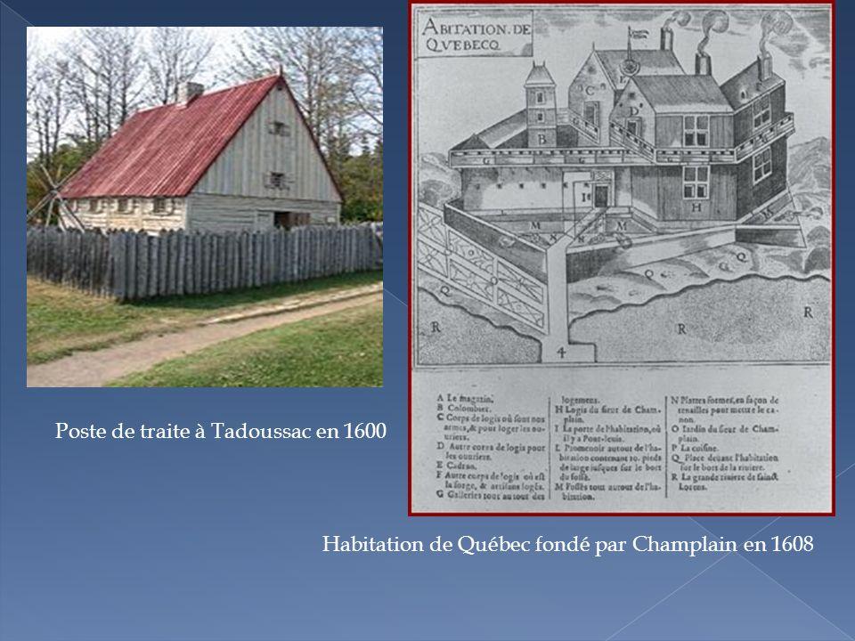 Poste de traite à Tadoussac en 1600 Habitation de Québec fondé par Champlain en 1608