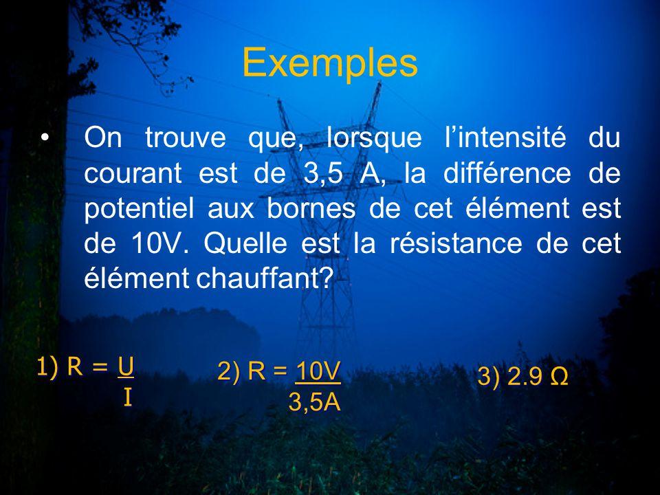 Exemples On trouve que, lorsque lintensité du courant est de 3,5 A, la différence de potentiel aux bornes de cet élément est de 10V. Quelle est la rés
