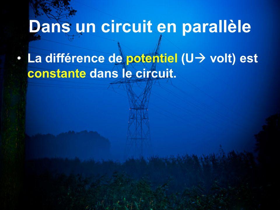 Dans un circuit en parallèle La différence de potentiel (U volt) est constante dans le circuit.