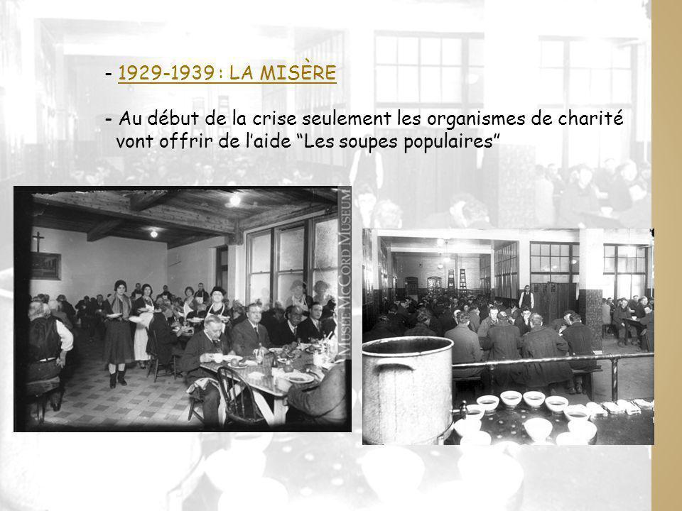 - 1929-1939 : LA MISÈRE1929-1939 : LA MISÈRE - Au début de la crise seulement les organismes de charité vont offrir de laide Les soupes populaires