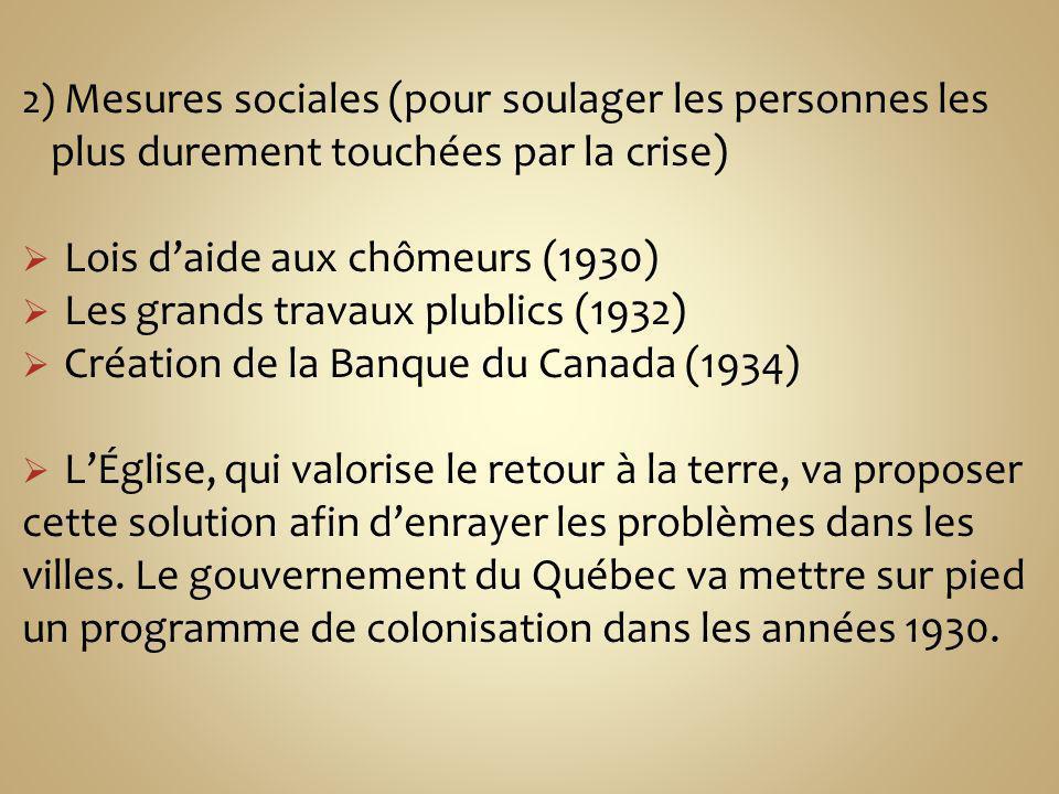 2) Mesures sociales (pour soulager les personnes les plus durement touchées par la crise) Lois daide aux chômeurs (1930) Les grands travaux plublics (