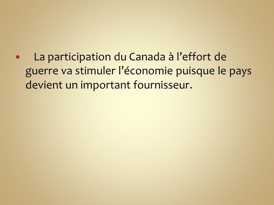 La participation du Canada à leffort de guerre va stimuler léconomie puisque le pays devient un important fournisseur.