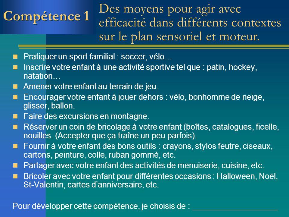 Pratiquer un sport familial : soccer, vélo… Inscrire votre enfant à une activité sportive tel que : patin, hockey, natation… Amener votre enfant au te