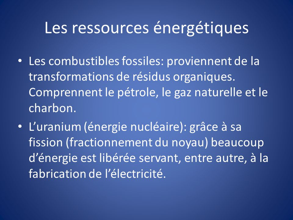 Les ressources énergétiques Les combustibles fossiles: proviennent de la transformations de résidus organiques.