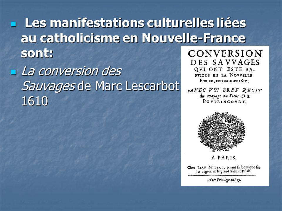 Les manifestations culturelles liées au catholicisme en Nouvelle-France sont: Les manifestations culturelles liées au catholicisme en Nouvelle-France