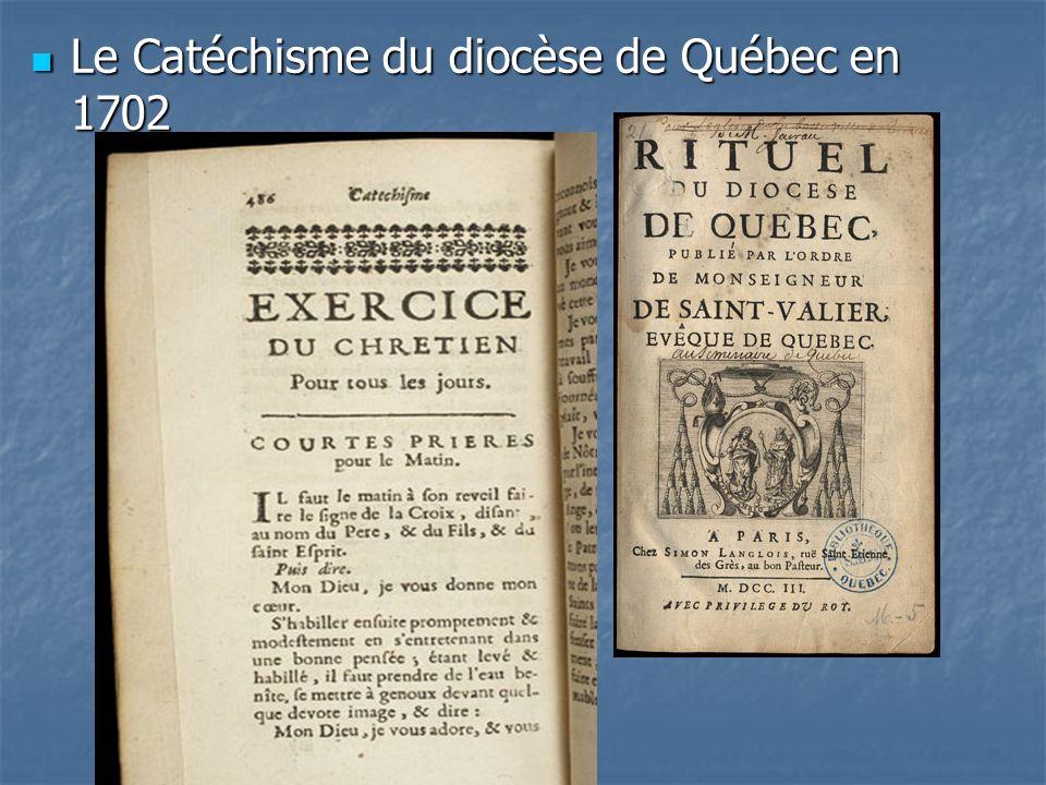 Le Catéchisme du diocèse de Québec en 1702 Le Catéchisme du diocèse de Québec en 1702