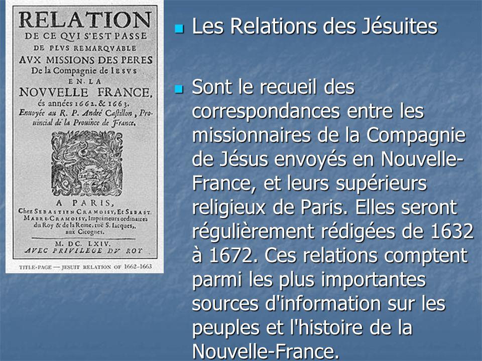 Les Relations des Jésuites Les Relations des Jésuites Sont le recueil des correspondances entre les missionnaires de la Compagnie de Jésus envoyés en