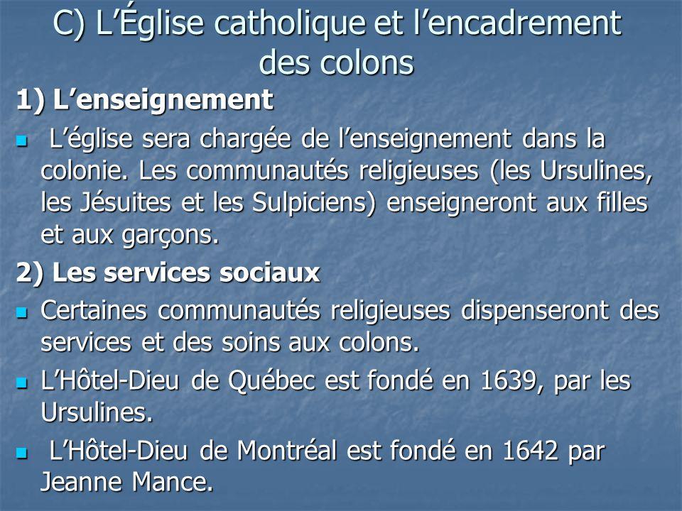 C) LÉglise catholique et lencadrement des colons 1) Lenseignement Léglise sera chargée de lenseignement dans la colonie. Les communautés religieuses (