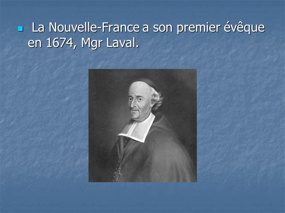 La Nouvelle-France a son premier évêque en 1674, Mgr Laval. La Nouvelle-France a son premier évêque en 1674, Mgr Laval.