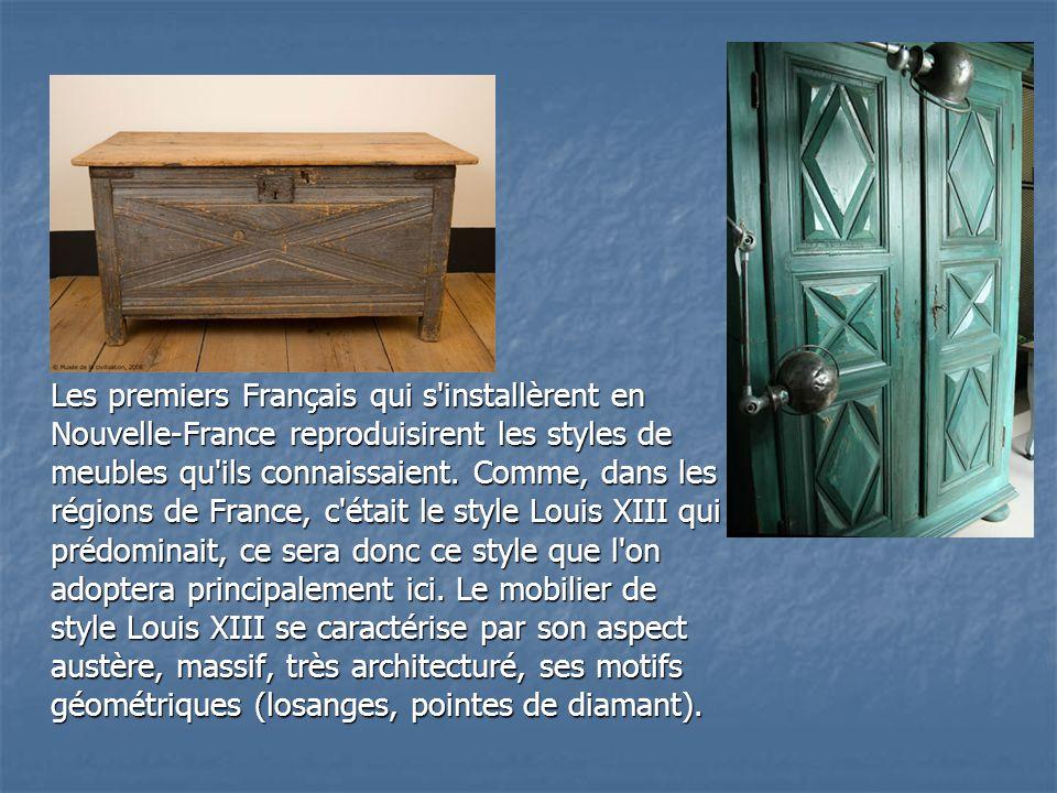 Les premiers Français qui s'installèrent en Nouvelle-France reproduisirent les styles de meubles qu'ils connaissaient. Comme, dans les régions de Fran