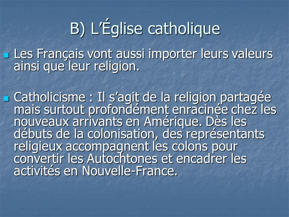 B) LÉglise catholique Les Français vont aussi importer leurs valeurs ainsi que leur religion. Les Français vont aussi importer leurs valeurs ainsi que