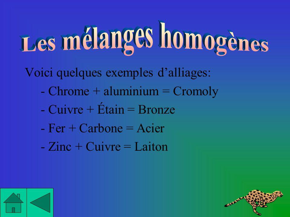 Les alliages sont aussi des mélanges homogènes. Un alliage est un mélange de deux ou plusieurs métaux.