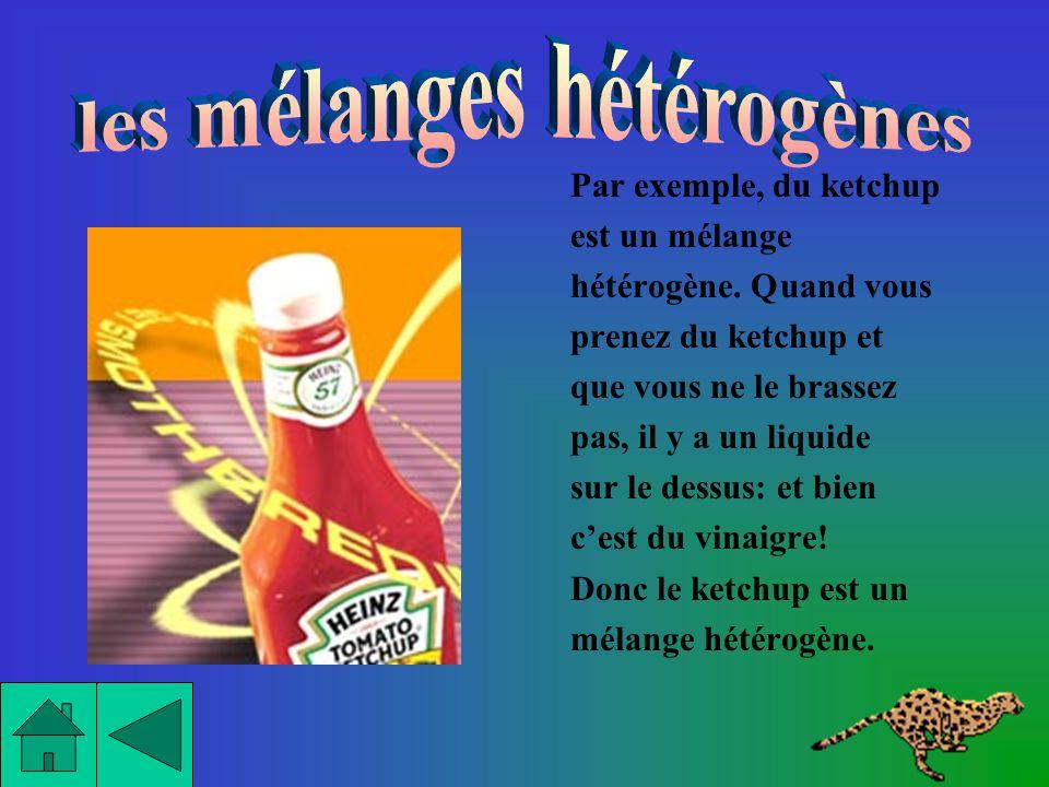 Un mélange hétérogène est fait à partir dau moins deux substances. Une des caractéristiques dun mélange hétérogène est quon peut distinguer les consti