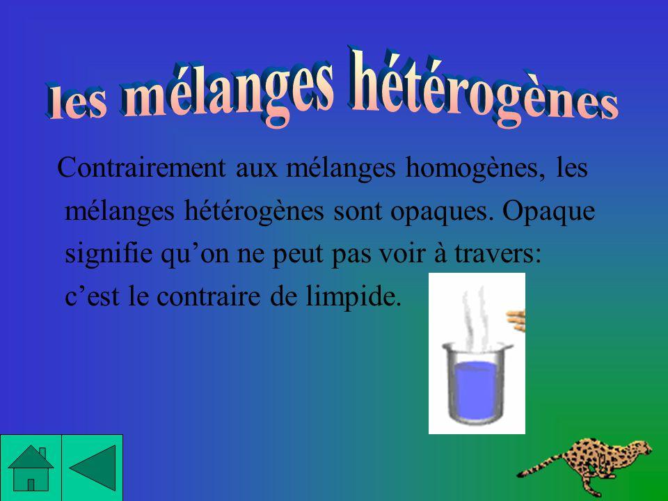 Par contre, du lait cru est un mélange hétérogène car il y a une grosse couche de graisse qui surnage.