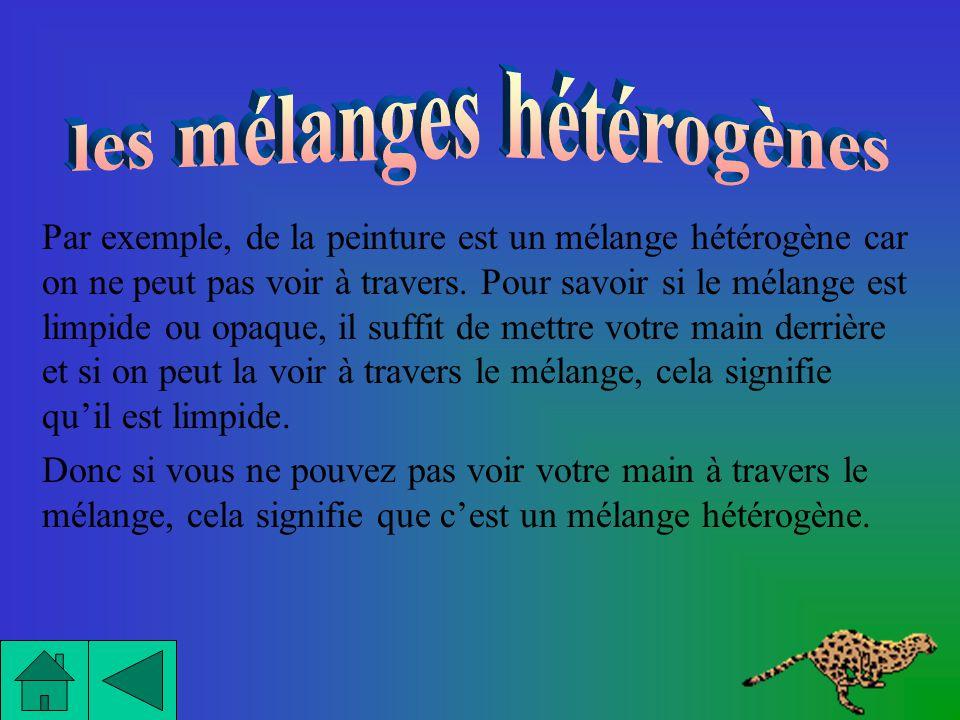 Contrairement aux mélanges homogènes, les mélanges hétérogènes sont opaques. Opaque signifie quon ne peut pas voir à travers: cest le contraire de lim