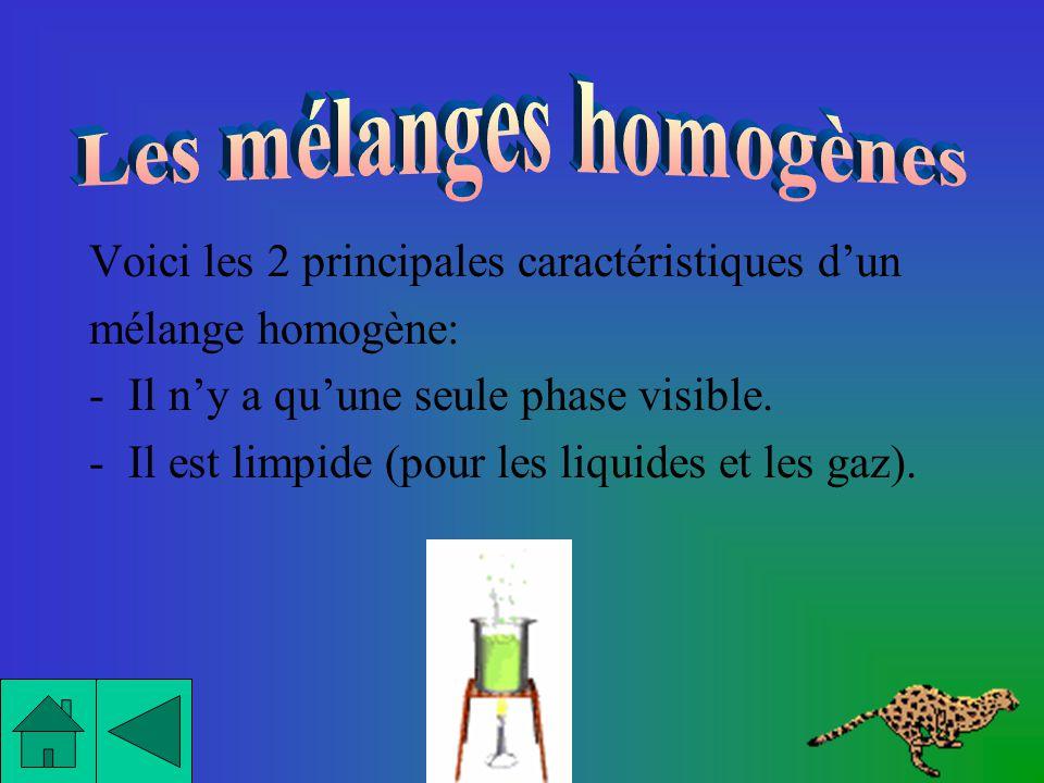 Voici les 2 principales caractéristiques dun mélange homogène: -Il ny a quune seule phase visible.