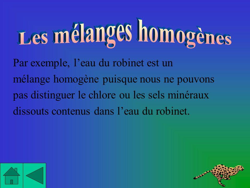 Un mélange homogène est fait à partir de deux substances ou plus. Une des caractéristiques dun mélange homogène est quon ne peut pas distinguer les co