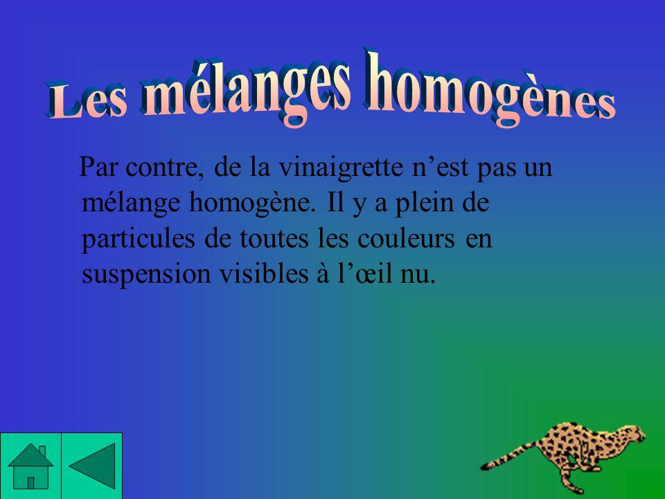 Par exemple, leau du robinet est un mélange homogène puisque nous ne pouvons pas distinguer le chlore ou les sels minéraux dissouts contenus dans leau