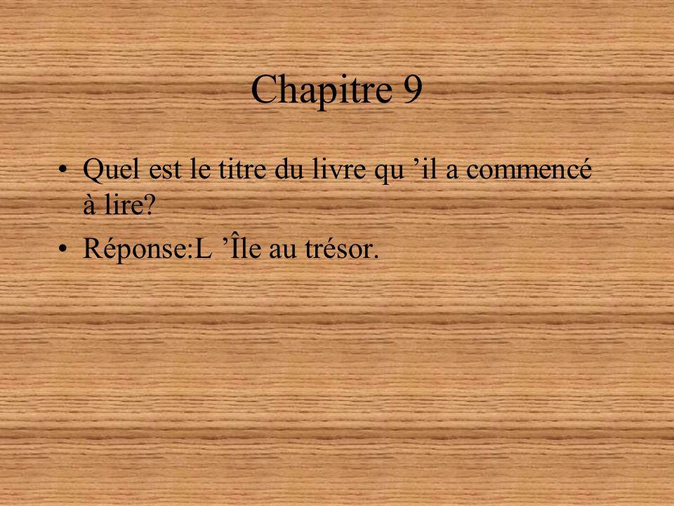 Chapitre 9 Quel est le titre du livre qu il a commencé à lire? Réponse:L Île au trésor.