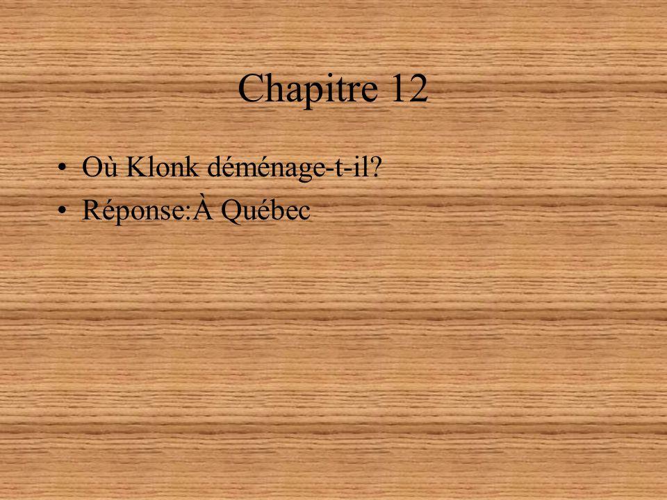 Chapitre 12 Où Klonk déménage-t-il? Réponse:À Québec