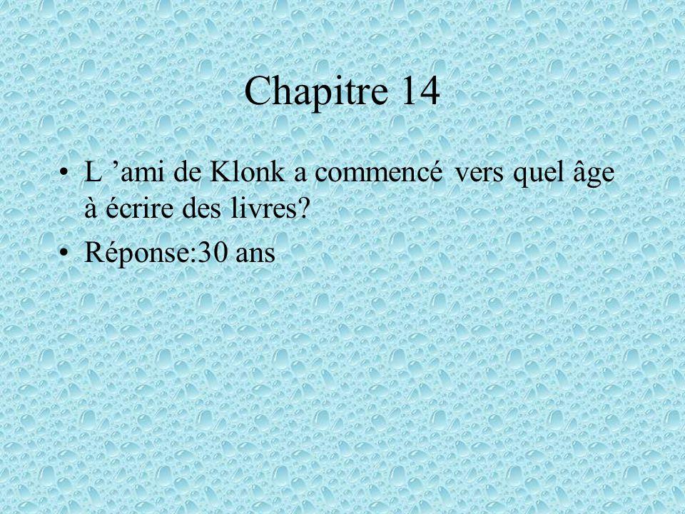Chapitre 14 L ami de Klonk a commencé vers quel âge à écrire des livres? Réponse:30 ans