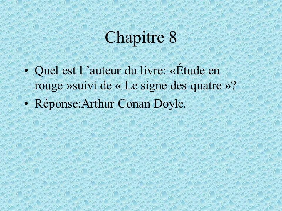 Chapitre 8 Quel est l auteur du livre: «Étude en rouge »suivi de « Le signe des quatre »? Réponse:Arthur Conan Doyle.