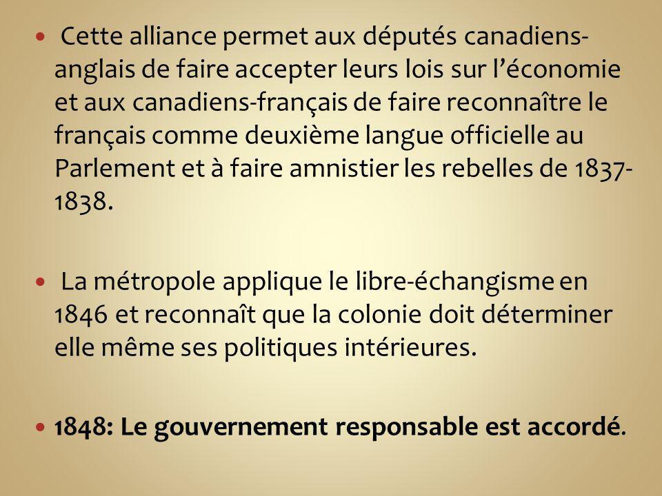 Cette alliance permet aux députés canadiens- anglais de faire accepter leurs lois sur léconomie et aux canadiens-français de faire reconnaître le fran