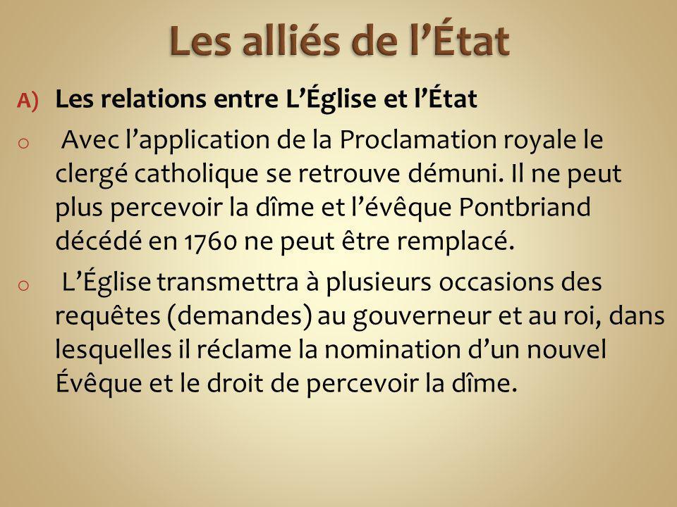 A) Les relations entre LÉglise et lÉtat o Avec lapplication de la Proclamation royale le clergé catholique se retrouve démuni. Il ne peut plus percevo