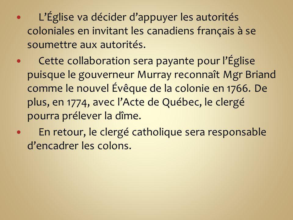 LÉglise va décider dappuyer les autorités coloniales en invitant les canadiens français à se soumettre aux autorités. Cette collaboration sera payante