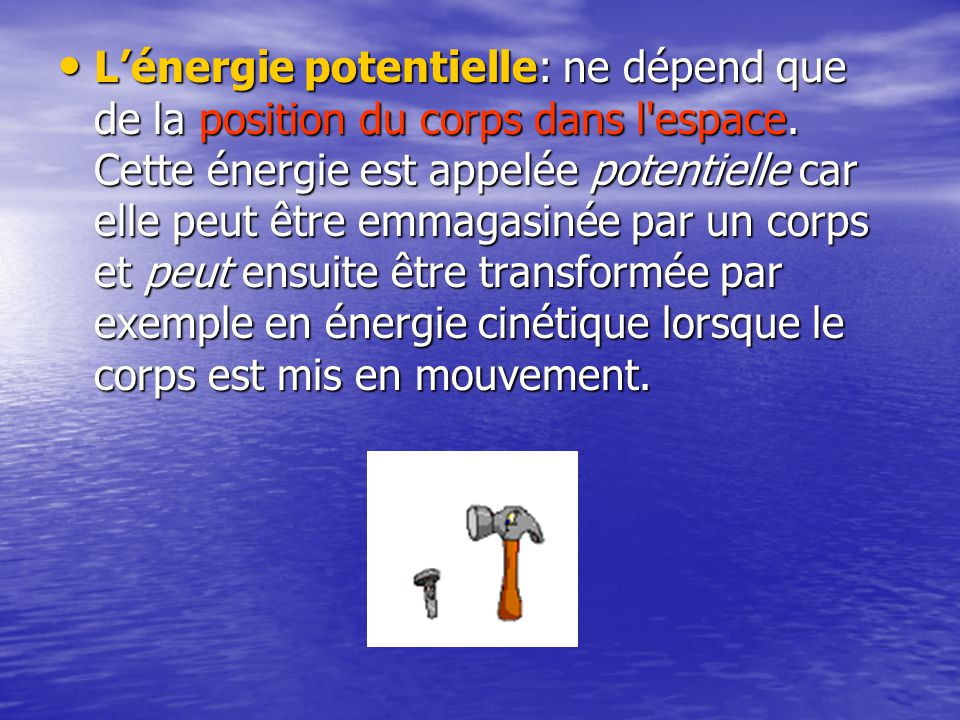 Lénergie potentielle: ne dépend que de la position du corps dans l espace.