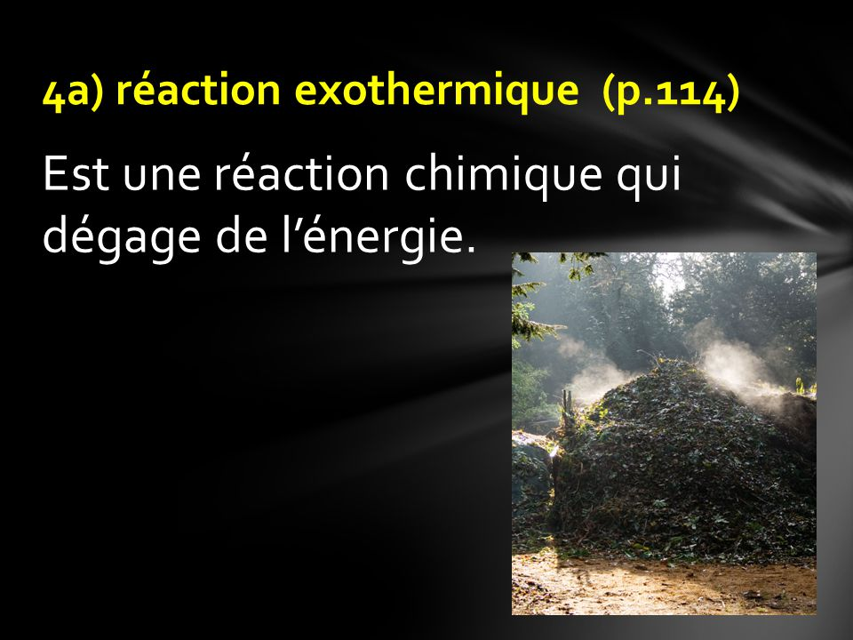 Est une réaction chimique qui dégage de lénergie. 4a) réaction exothermique (p.114)