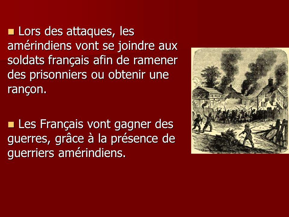 Lors des attaques, les amérindiens vont se joindre aux soldats français afin de ramener des prisonniers ou obtenir une rançon. Lors des attaques, les