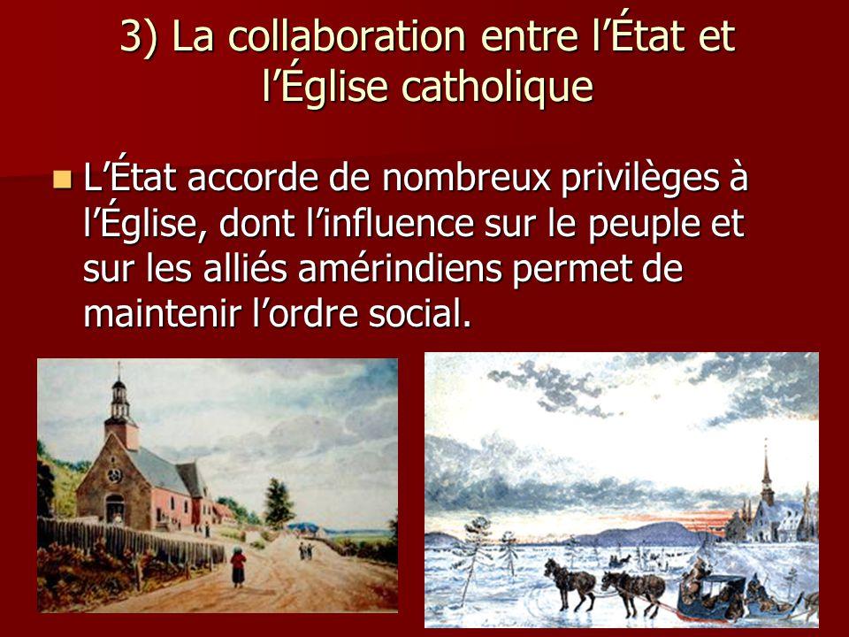 3) La collaboration entre lÉtat et lÉglise catholique LÉtat accorde de nombreux privilèges à lÉglise, dont linfluence sur le peuple et sur les alliés amérindiens permet de maintenir lordre social.