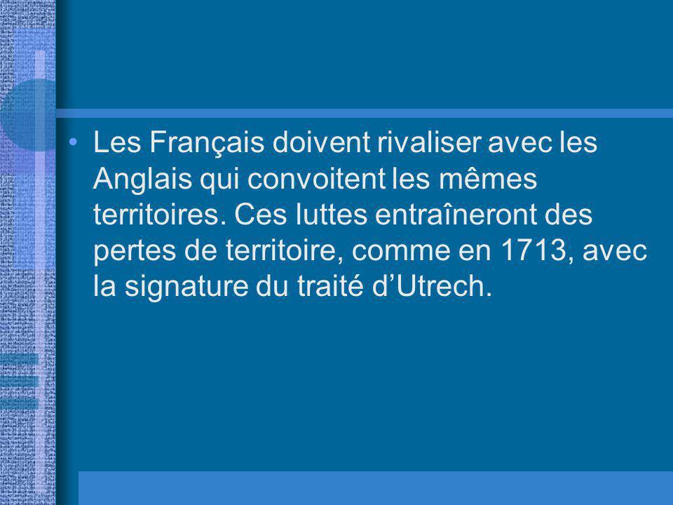Les Français doivent rivaliser avec les Anglais qui convoitent les mêmes territoires. Ces luttes entraîneront des pertes de territoire, comme en 1713,