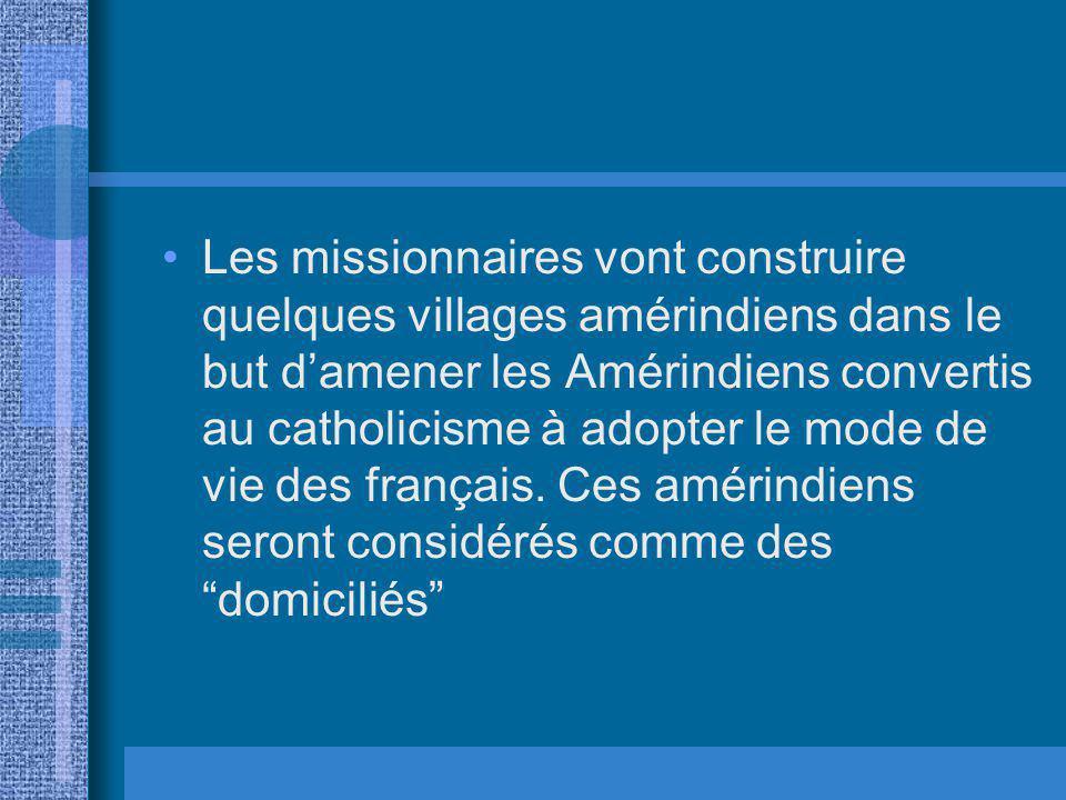 Les missionnaires vont construire quelques villages amérindiens dans le but damener les Amérindiens convertis au catholicisme à adopter le mode de vie des français.