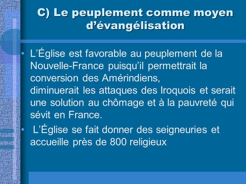 C) Le peuplement comme moyen dévangélisation LÉglise est favorable au peuplement de la Nouvelle-France puisquil permettrait la conversion des Amérindi