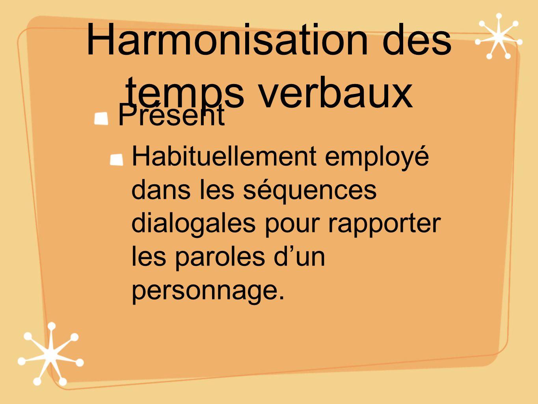 Harmonisation des temps verbaux Présent Habituellement employé dans les séquences dialogales pour rapporter les paroles dun personnage.