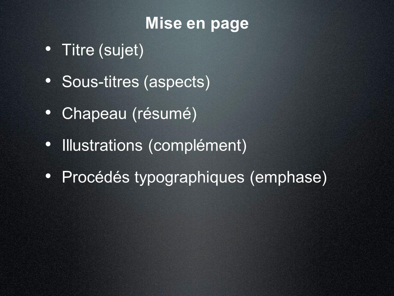 Mise en page Titre (sujet) Sous-titres (aspects) Chapeau (résumé) Illustrations (complément) Procédés typographiques (emphase)